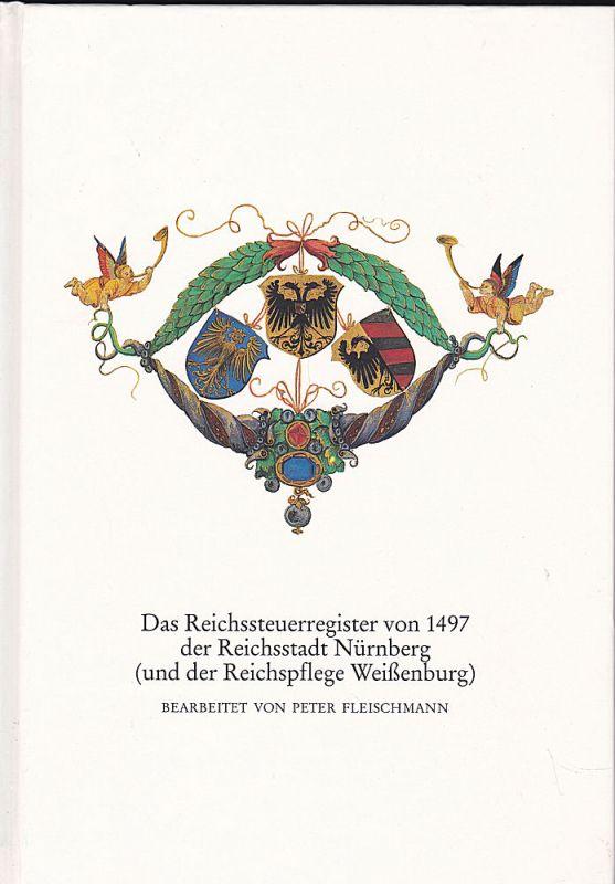 Fleischmann, Peter Das Reichssteuerregister von 1497 der Reichsstadt Nürnberg (und der Reichspflege Weißenburg)