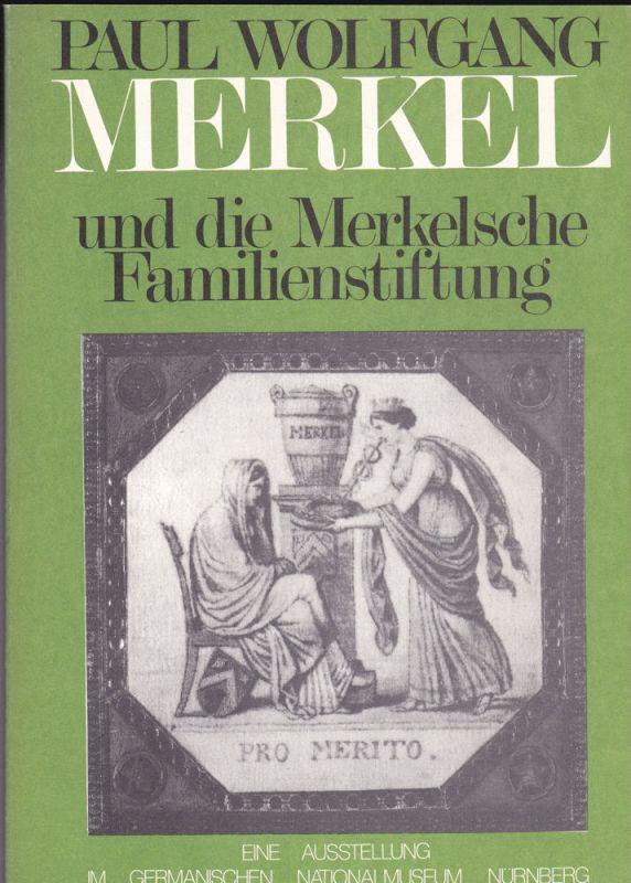 Germanisches Nationalmuseum (Hrsg) Ausstellungskatalog: Paul Wolfgang Merkel und die Merkelsche Familienstiftung. Eine Ausstellung des Germanischen Nationalmuseums Nürnberg in Verbindung mit dem Stadtarchiv.