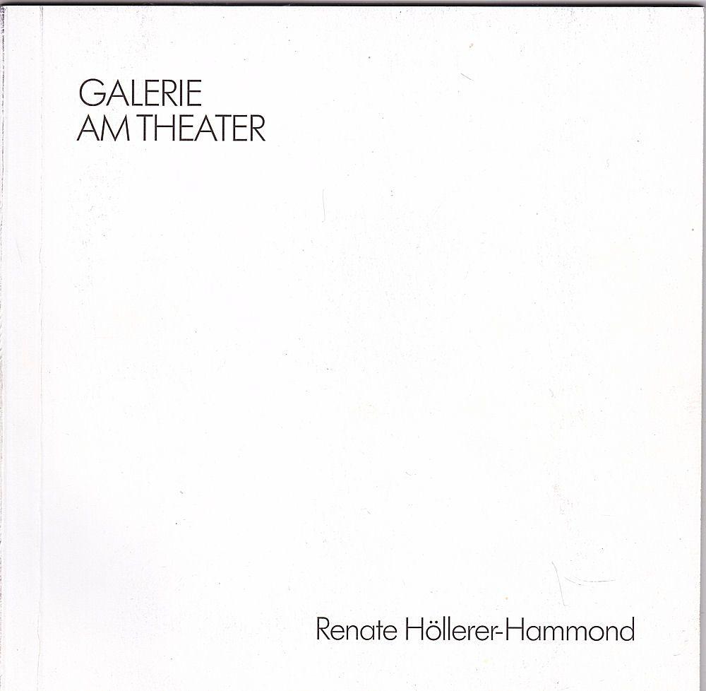 Höllerer-Hammond, Renate Katalog: Renate Höllerer-Hammond. Ölbilder und Zeichnungen 1984-1989. Mit einem Beitrag von Wolf Eismann, Hamburg