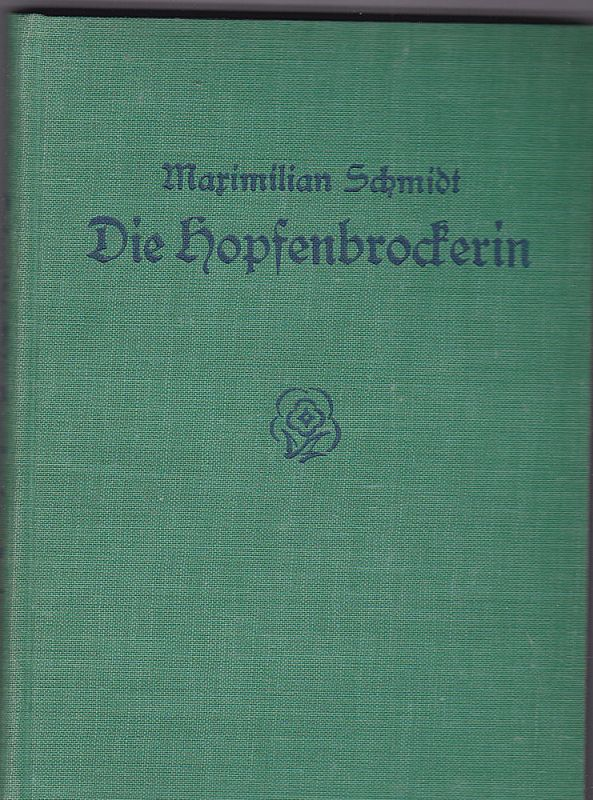 Schmidt, Maximilian Die Hopfenbrockerin. Eine Erzählung aus dem Bayernwald und der Holledau von Maximilian Schmidt genannt Waldschmidt