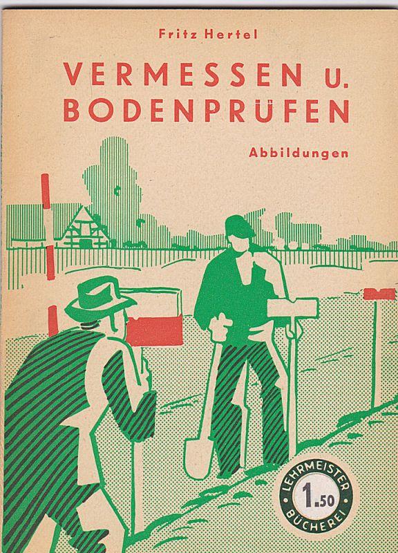 Hertel, Fritz Vermessen und Bodenprüfen für jedermann ohne Feldmeßgeräte