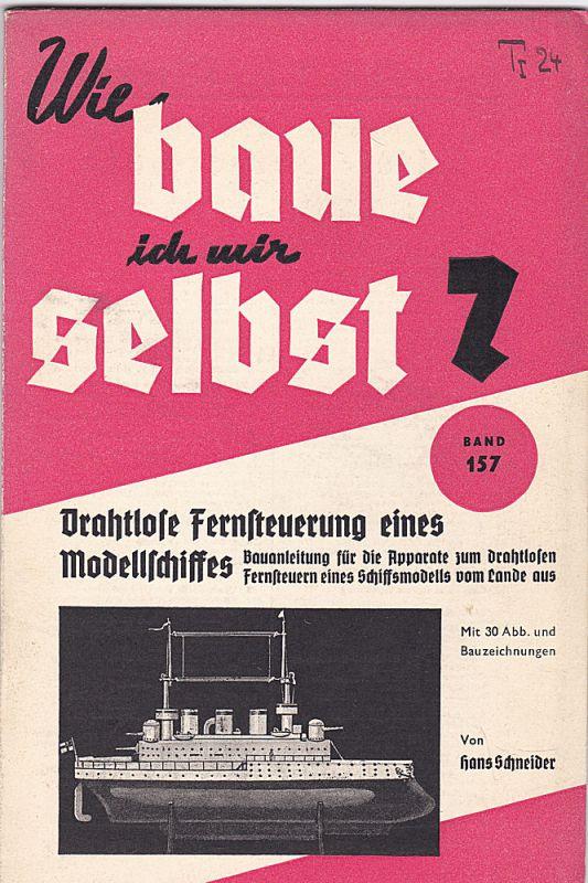 Schneider, Hans Drahtlose Fernsteuerung eines Modellschiffes. Bauantleitung für die Apparate zum drahtlosen Fernsteuern eines Schiffsmodells vom Lande aus.