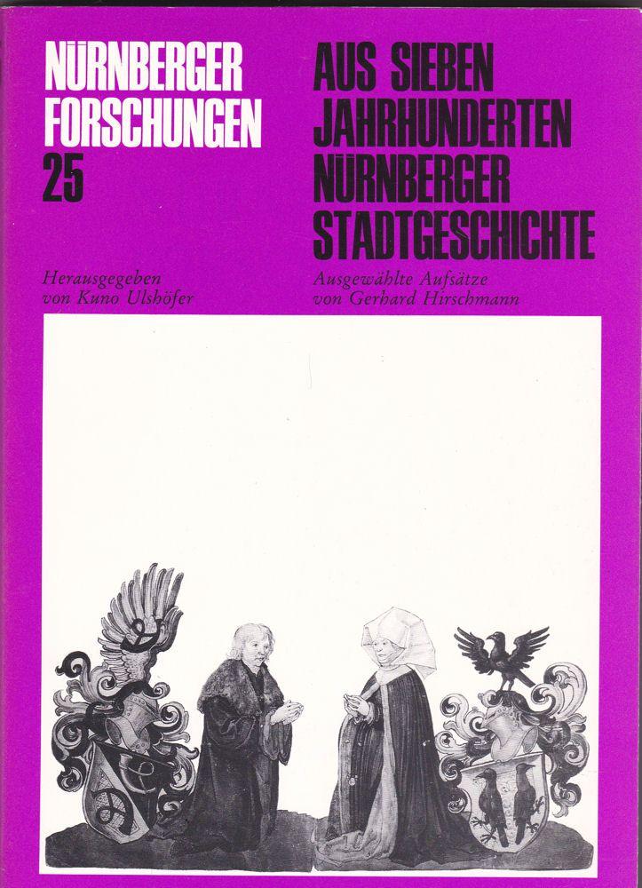 Ulshöfer, Kuno (Hrsg) Aus sieben Jahrhunderten Nürnberger Stadtgeschichte. Ausgewählte Aufsätze von Gerhard Hirschmann. Festgabe zu seinem 70. Geburtstag