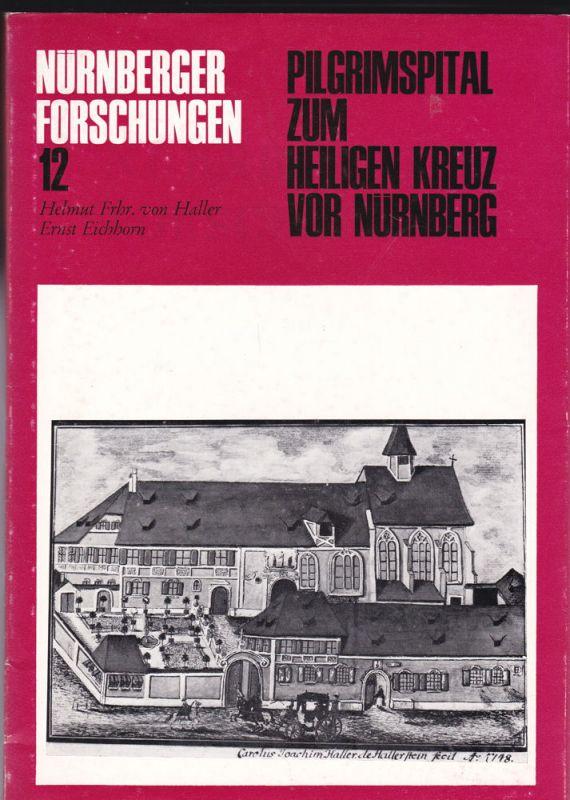 Hallenstein, Helmut Freiherr von und Eichhorn, Ernst Pilgrimspital zum heiligen Kreuz vor Nürnberg. Geschichte und Kunstdenkmäler