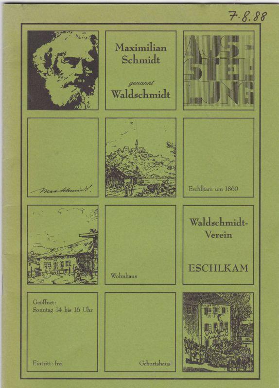 Waldschmidt-Verein Eschlkam (Hrsg) Maximilian Schmidt, genannt Waldschmidt. Führer der Waldschmidt-Ausstellung Eschlkam