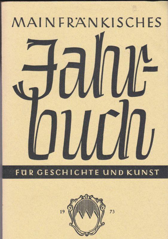 Freunde Mainfränkischer Kunst und Geschichte e.V. (Hrsg.) Mainfränkisches Jahrbuch für Geschichte und Kunst. Nr.25