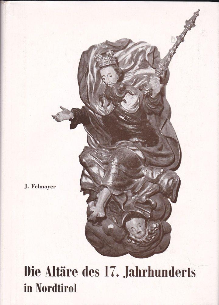 Felmayer, J. Die Altäre des 17. Jahrhunderts in Nordtirol