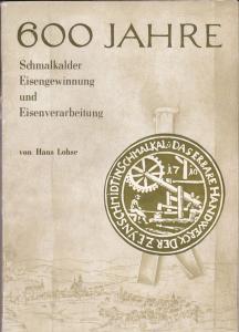 Lohse, Hans 600 Jahre Schmalkalder Eisengewinnung und Eisenverarbeitung vom 19.-20. Jh.