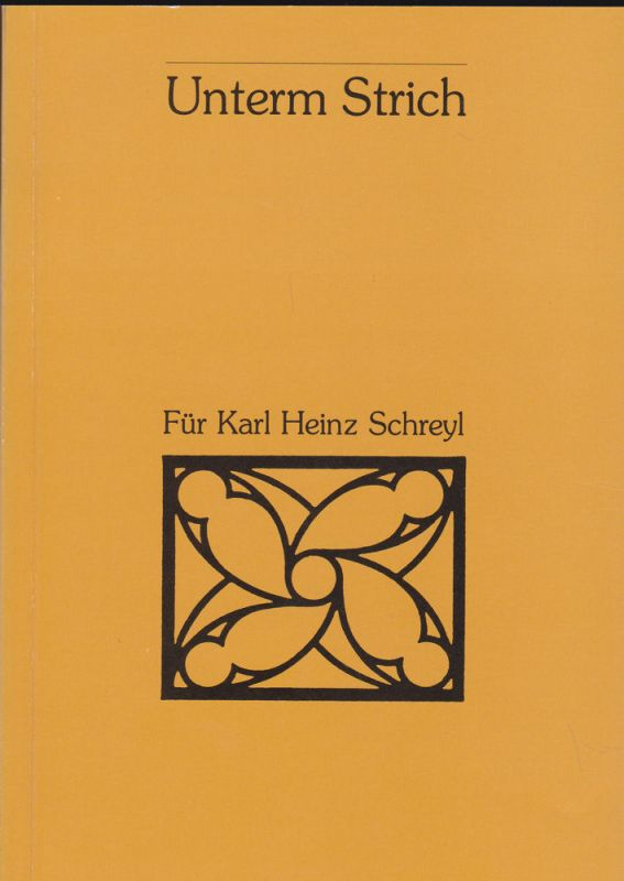 Mende, Matthias, Hrsg. Unterm Strich. Prof. Dr. phil Karl Heinz Schreyl Direktor der Stadtgeschichtlichen Museen Nürnberg 1970-1993 zum Abschied aus dem Amt
