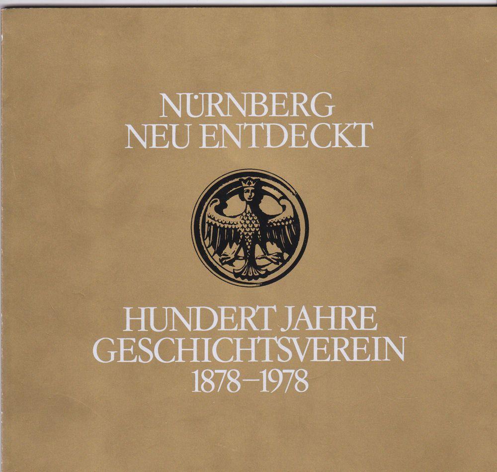 Imhoff, Christoph Frhr. Von Nürnberg neu entdeckt: Einhundert Jahre Geschichtsverein 1878-1978