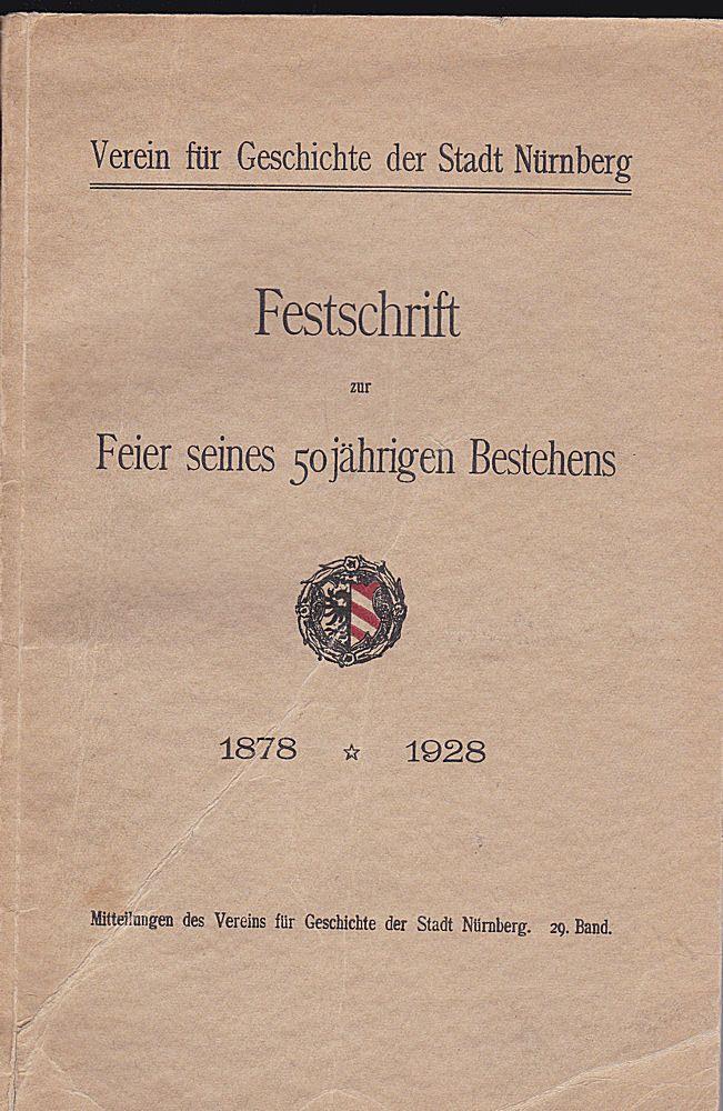 Reicke, Emil (Hrsg.) Festschrift des Vereins für Geschichte der Stadt Nürnberg zur Feier seines fünfzigjährigen Bestehens 1878-1928