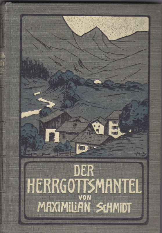 Schmidt, Maximilian Der Herrgottsmantel. Ein Kulturbild aus dem bayerisch-böhmischen Waldgebirge. Von der Landstraße. Erzählung