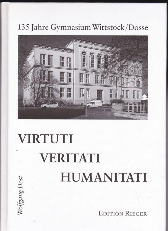 Dost, Wolfgang Virtuti, Veritati, Humanitati. 135 Jahre Gymnasium Wittstock/Dosse