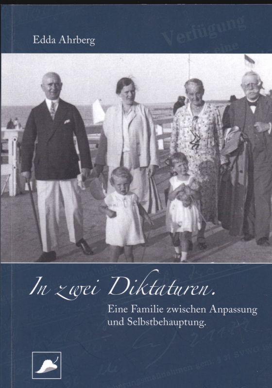 Ahrberg, Edda In zwei Diktaturen. Eine Familie zwischen Anpassung und Selbstbehauptung