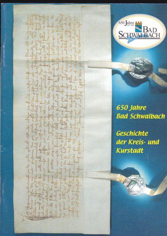 Magistrat der Stadt Bad Schwalbach (Hrsg) 650 Jahre Bad Schwalbach. Geschichte der Kreis- und Kurstadt