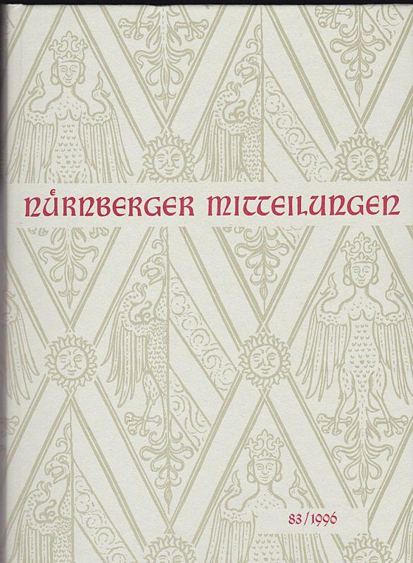 Diefenbacher, Michael, Fischer-Pache, Wiltrud, & Fleischmann, Peter (Eds.) Nürnberger Mitteilungen MVGN 83 / 1996, Mitteilungen des Vereins für Geschichte der Stadt Nürnberg