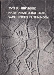 Staatliche Museen Meiningen (Hrsg) Zwei Jahrhunderte naturwissenschaftliche Sammlungen in Meiningen