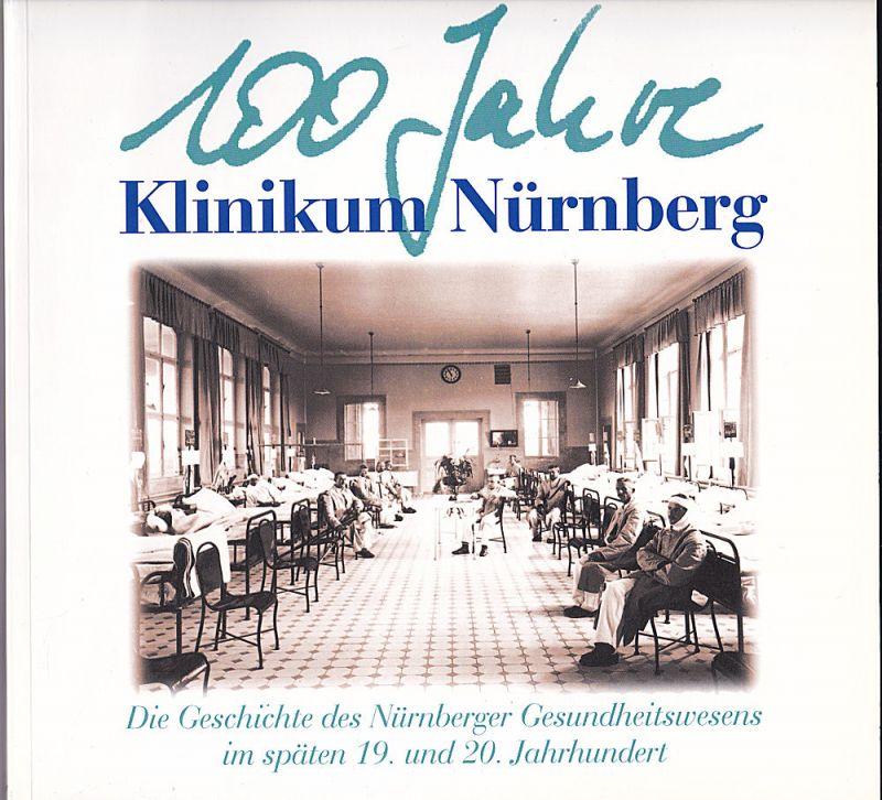 Windsheimer, Bernd 100 Jahre Klinikum Nürnberg. Die Geschichte des Nürnberger Gesundheitswesens im späten 19. und 20. Jahrhundert