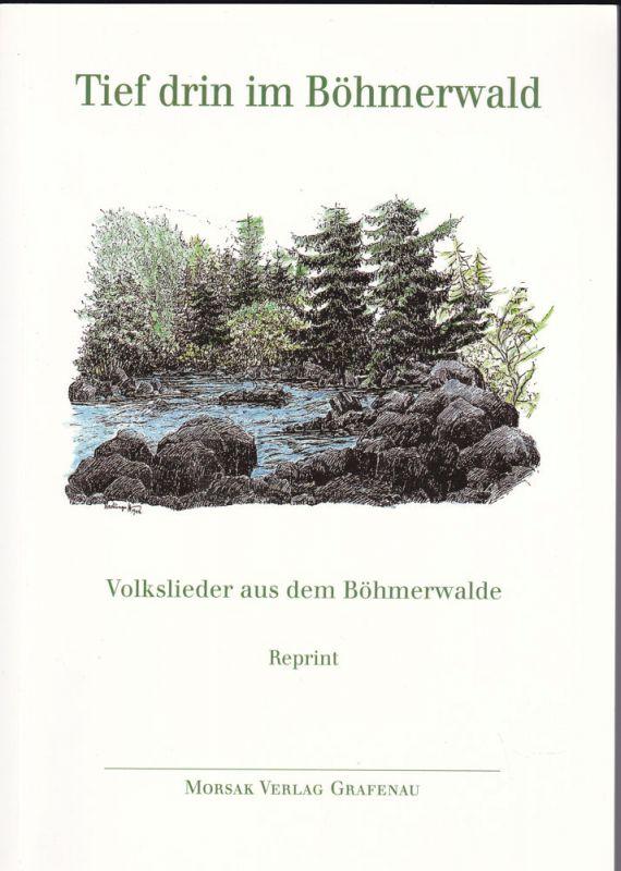 Saathen, Friedrich H. (Auswahl und Bearbeitung) Tief drin im Böhmerwald. Volkslieder aus dem Böhmerwalde. Reprint