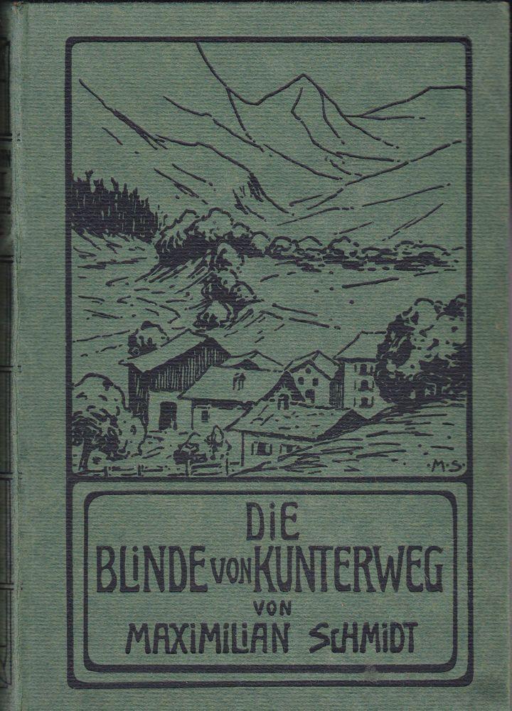 Schmidt, Maximilian Die Blinde vom Kunterweg und andere Erzählungen aus den bayrischen Bergen