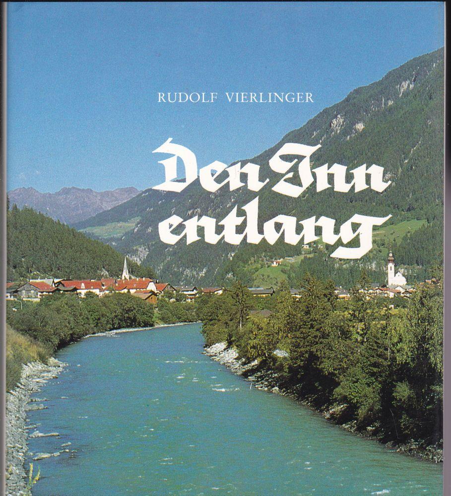 Vierlinger, Rudolf Den Inn entlang. Der große Fluß der Alpen vom Ursprung bis zur Mündung in Wort und Bild