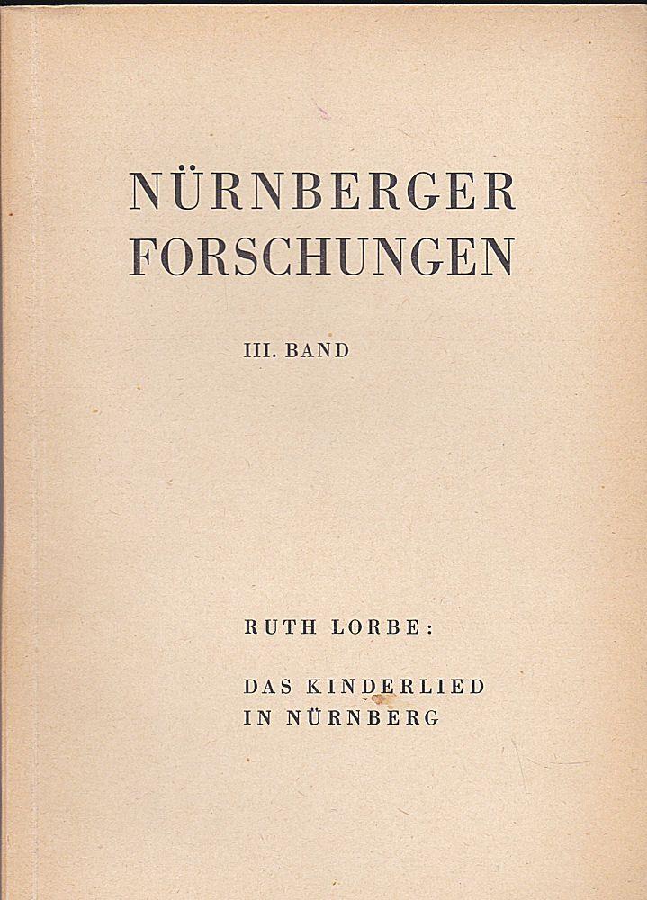 Lorbe, Ruth Das Kinderlied in Nürnberg . Versuch einer Phänomenologie des Kinderliedes -Nürnberger Foschungen Band 3