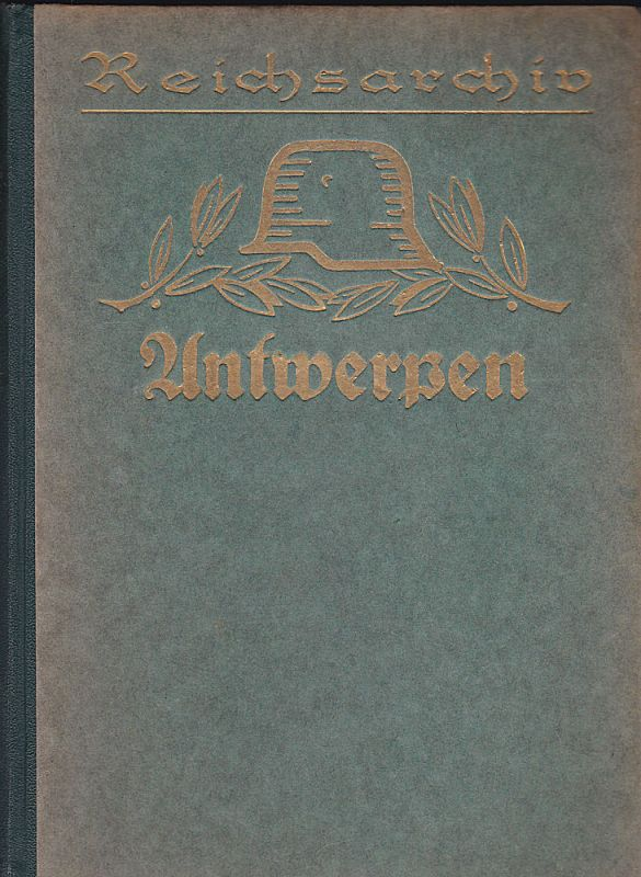 Tschischwitz, Erich von. Antwerpen 1914. Unter Benutzung der amtlichen Quellen des Reichsarchvs. (Schlachten des Weltkrieges Band 3) mit 7 Karten, 3 Anlagen, 16 Abbildungen