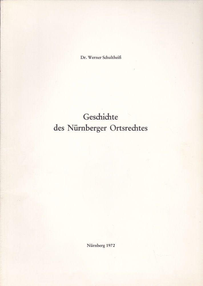 Schultheiß, Werner Geschichte des Nürnberger Ortsrechtes