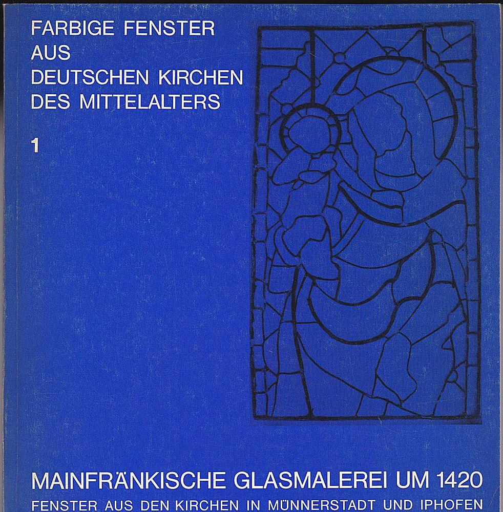 Germanisches Museum Nürnberg (Hrsg) Mainfränkische Glasmalerei um 1420. Fenster aus den Kirchen in Münnerstadt und Iphofen