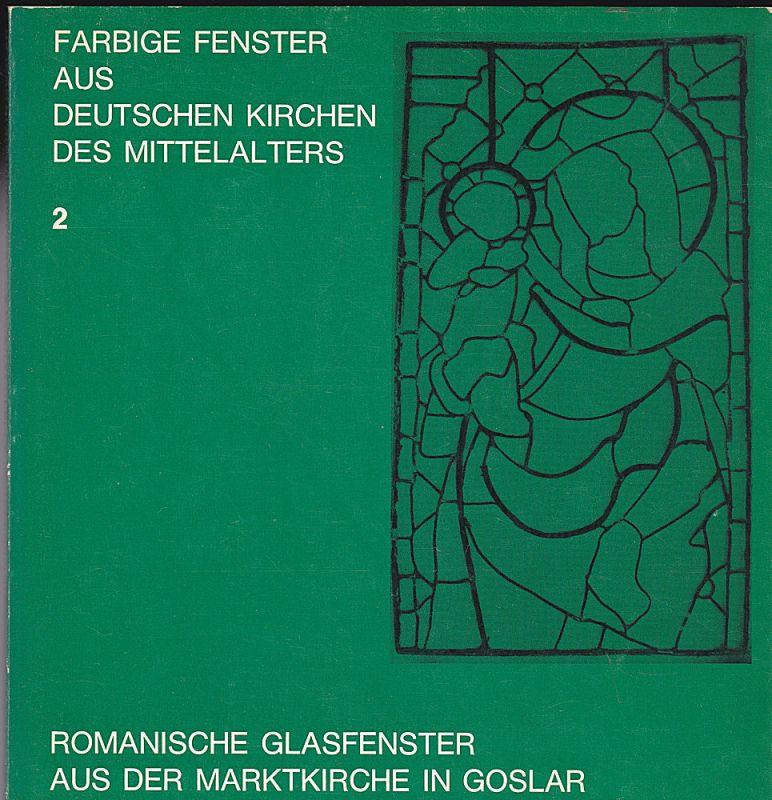 Germanisches Museum Nürnberg (Hrsg) Romanische Glasfenster aus der Marktkirche in Goslar