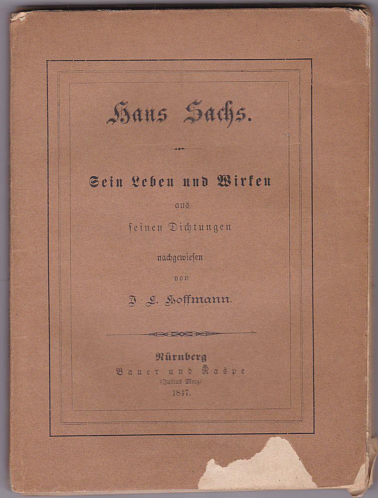 Hoffmann, J.L. Hans Sachs. Sein Leben und Wirken aus seinen Dichtungen