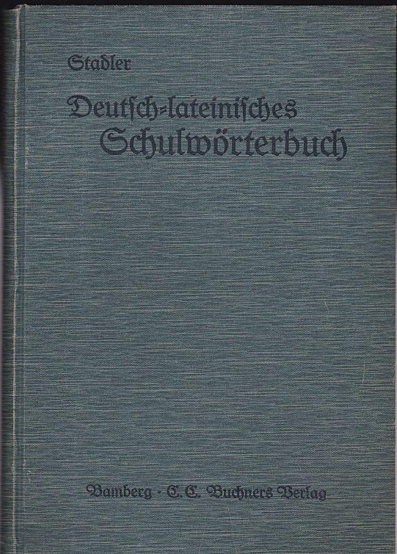 Stadler, August Deutsch-lateinisches Schulwörterbuch