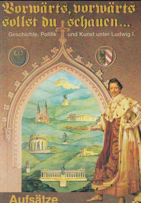 """Erichsen, Johannes und Puschner, Uwe Vorwärts, vorwärts sollst du schauen ."""". Geschichte, Politik und Kunst unter Ludwig I. Band 9 Aufsätze"""
