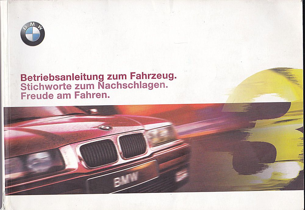 BMW Betriebsanleitung zum Fahrzeug BMW 316i, 318i, 318is, 320i, 323i, 328i, 318tds, 325td, 325 tds Limousine, Coupé, Cabrio, touring