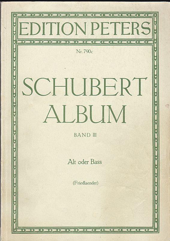 Friedlaender, Max (revidiert von) Schubert Album Band III (3) Alt oder Bass. Ausgabe für tiefe Stimme . Für eine Singstimme mit Klavierbegleitung
