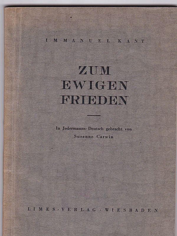 Kant, Immanuel und Hufeland, C.W. (Hrsg) Zum ewigen Frieden. In Jedermanns Deutsch gebracht vo Susanne Carwin