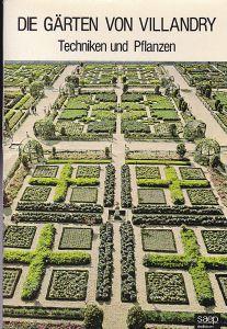 Heisig, Carola (Übersetzerin) Die Gärten von Villandry. Techniken und Pflanzen