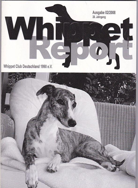 Whippet Club Deutschland 1990 e.V. (Hrsg) Whippet Report Ausgabe 02/2008, 20. Jahrgang