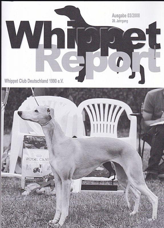 Whippet Club Deutschland 1990 e.V. (Hrsg) Whippet Report Ausgabe 03/2008, 20. Jahrgang