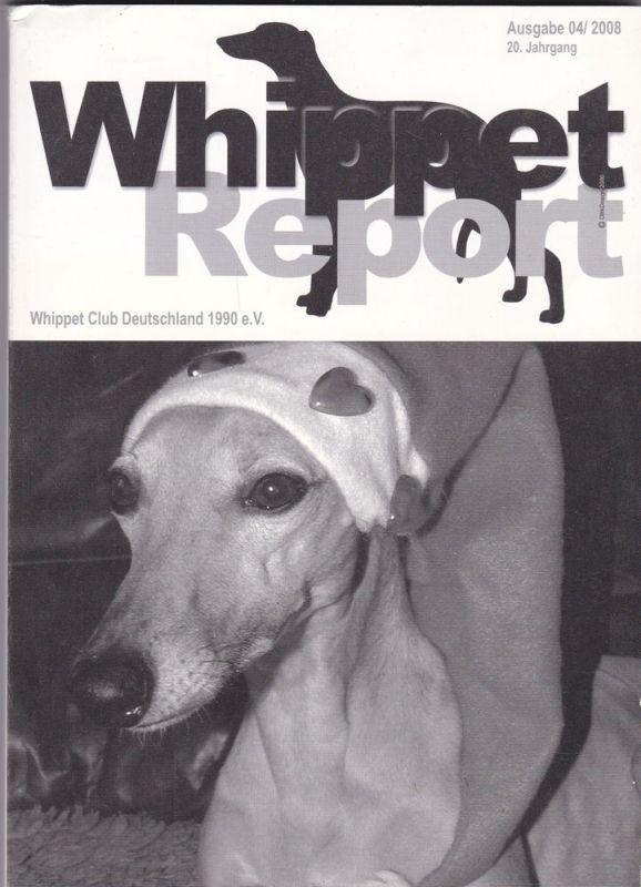 Whippet Club Deutschland 1990 e.V. (Hrsg) Whippet Report Ausgabe 04/2008, 20. Jahrgang