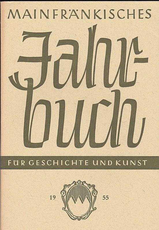 Freunde Mainfränkischer Kunst und Geschichte e.V. (Hrsg.) Mainfränkisches Jahrbuch für Geschichte und Kunst. Nr.7