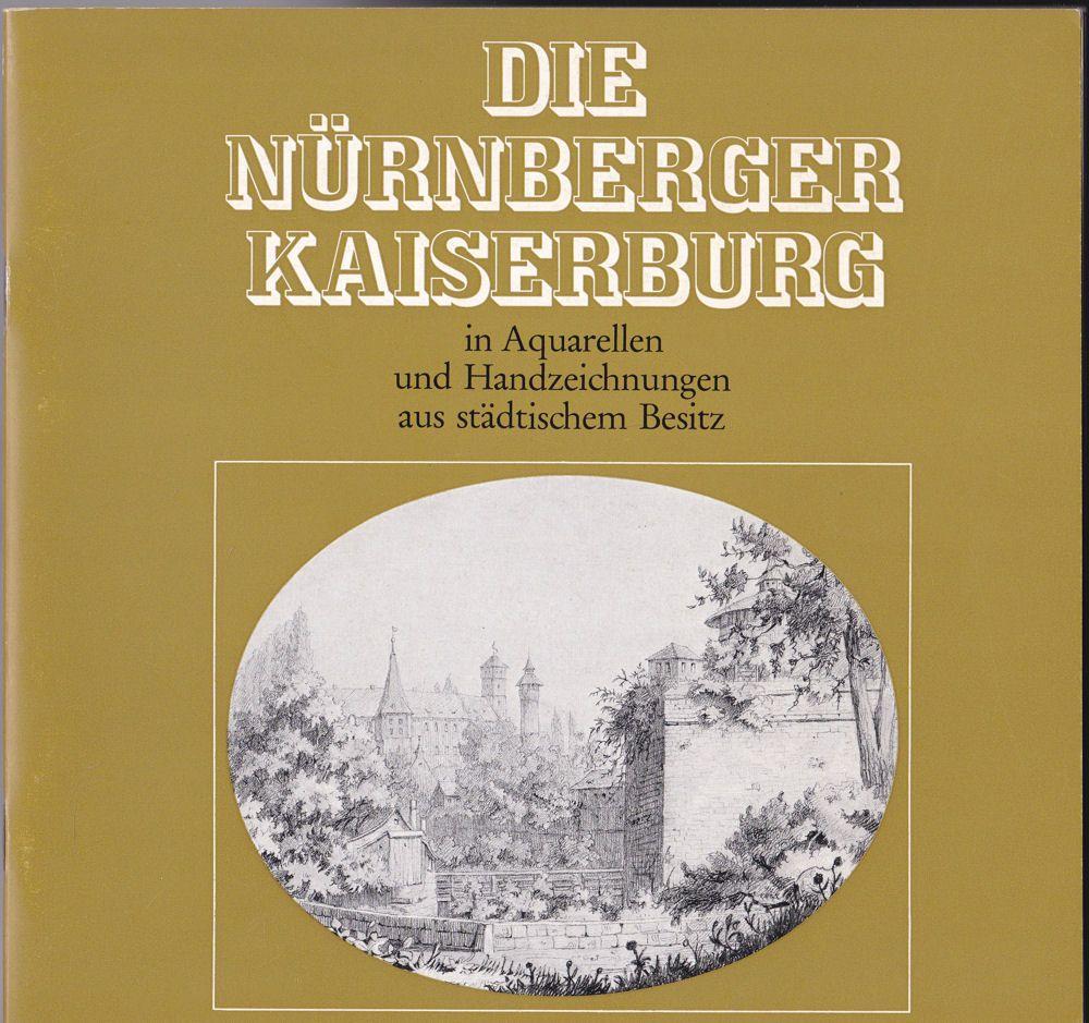 Stadt Nürnberg (Hrsg) Schreyl, Karl Heinz (Verfasser) Die Nürnberger Kaiserburg in Aquarellen und Handzeichnungen aus städtischem Besitz