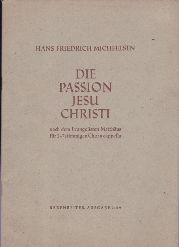 Micheelsen, Hans Friedrich Die Passion Jesu Christi nach dem Evangelisten Mattäus für 2-7 stimmigen Chor a cappella