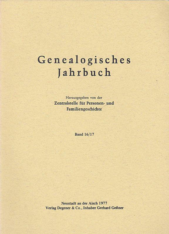 Zentralstelle für Personen- und Familiengeschichte zu Berlin (Hrsg.) Genealogisches Jahrbuch Band 16/17 / 1977