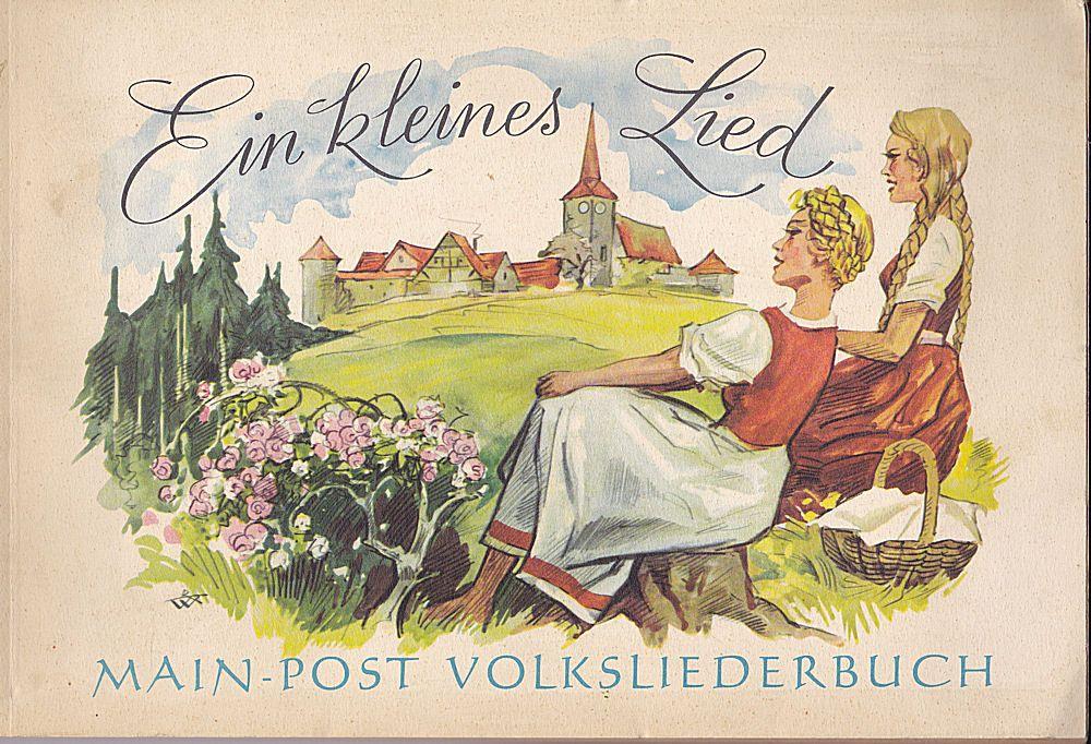 """Main-Post (Hrsg) Ein kleines Lied. Main-Post Volksliederbuch. Eine Zusammenstellung von Liedern veranlaßt durch das Preisausschreiben 1956 """"Ein kleines Lied, wie gehts nur an… """""""