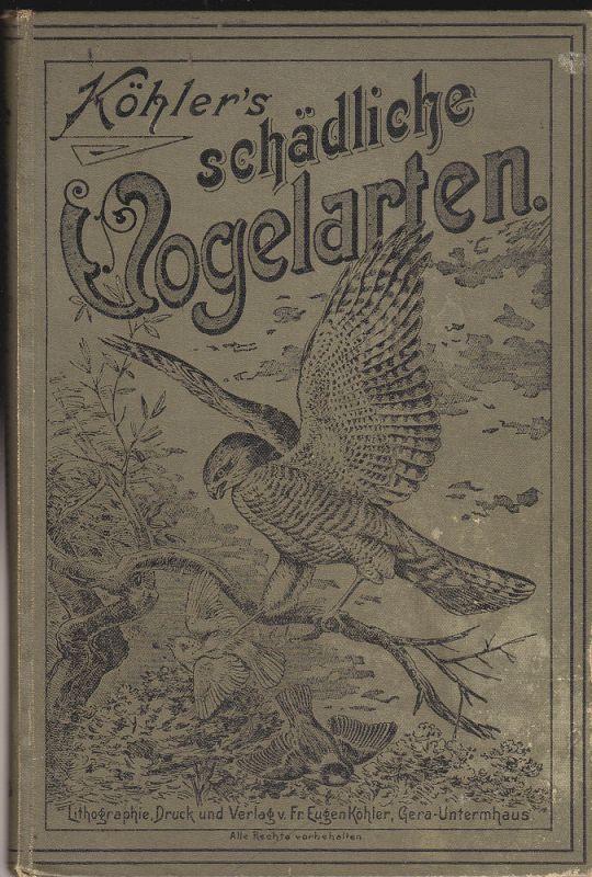 Fr. Eugen Köhler (Hrsg) Köhler's schädliche Vogelarten