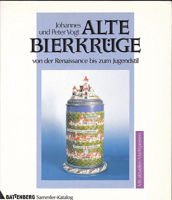 Vogt, Johannes und Peter Alte Bierkrüge von der Renaissance bis zum Jugendstil