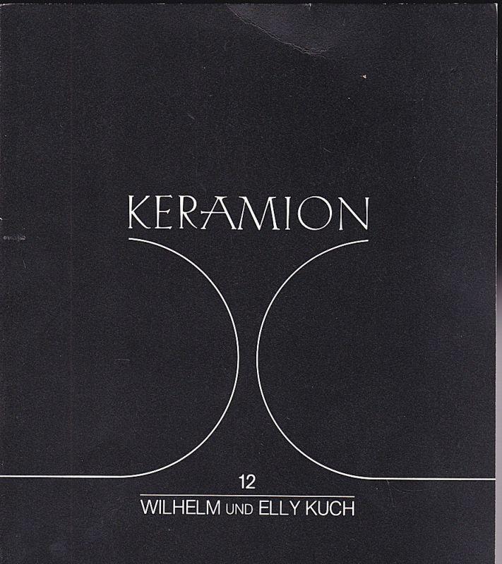 Galerie für Zeitgenössiche Keramische Kunst Frechen (Hrsg) Ausstellungskatalog: Keramion 12 - Wilhelm und Elly Kuch.
