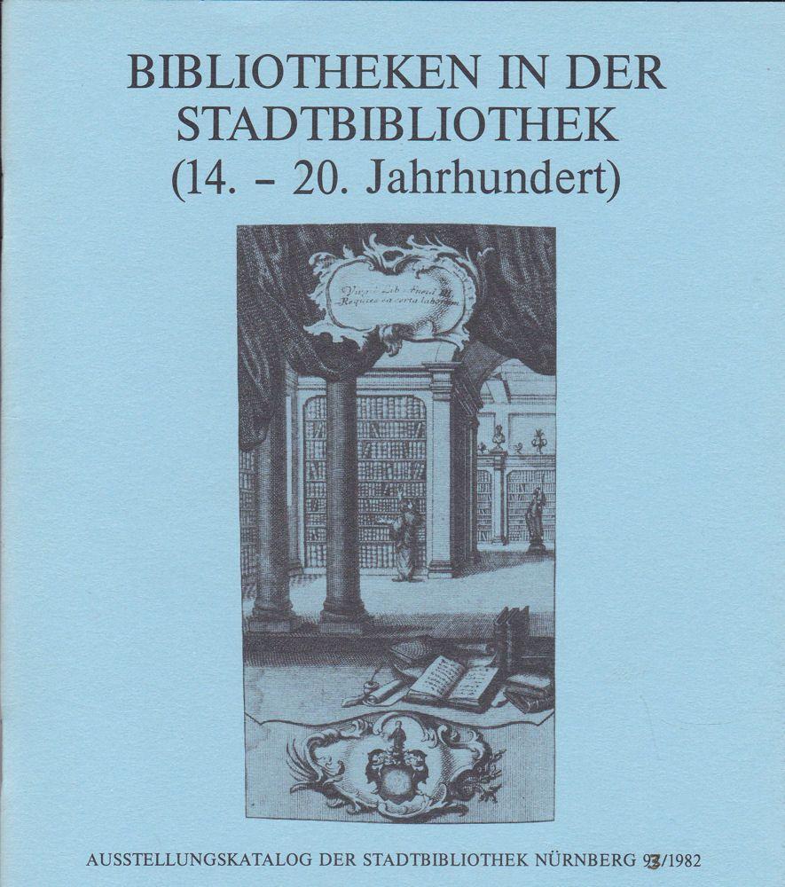Stadtbibliothek Nürnberg (Hrsg) Bibliotheken in der Stadtbibliothek (14.-20. Jahrhundert) . Ausstellungskatalog der Stadtbibliothek Nürnberg 92/1982