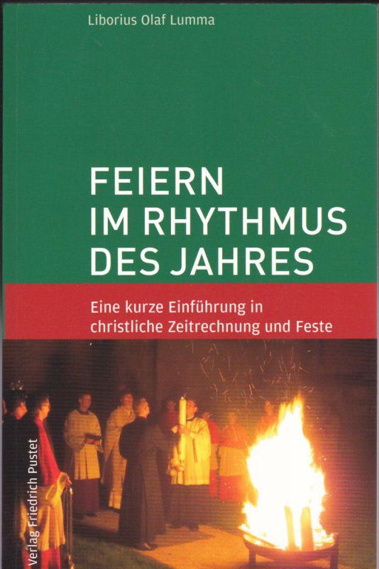 Lumma, Liborius Olaf Feiern im Rhythmus des Jahres: Eine kurze Einführung in christliche Zeitrechung und Feste